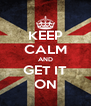 KEEP CALM AND GET IT ON - Personalised Poster A4 size