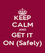 KEEP CALM AND GET IT ON (Safely) - Personalised Poster A4 size