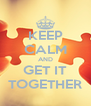 KEEP CALM AND GET IT TOGETHER - Personalised Poster A4 size