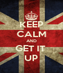 KEEP CALM AND GET IT  UP - Personalised Poster A4 size