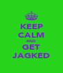 KEEP CALM AND GET JAGKED - Personalised Poster A4 size