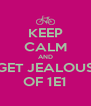 KEEP CALM AND GET JEALOUS OF 1E1 - Personalised Poster A4 size