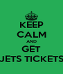 KEEP CALM AND GET JETS TICKETS - Personalised Poster A4 size