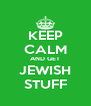 KEEP CALM AND GET JEWISH STUFF - Personalised Poster A4 size