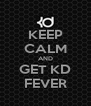 KEEP CALM AND GET KD FEVER - Personalised Poster A4 size
