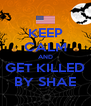 KEEP CALM AND GET KILLED BY SHAE - Personalised Poster A4 size