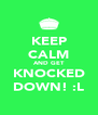 KEEP CALM AND GET KNOCKED DOWN! :L - Personalised Poster A4 size
