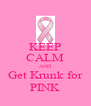 KEEP CALM AND Get Krunk for PINK - Personalised Poster A4 size