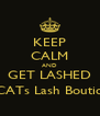 KEEP CALM AND GET LASHED @CATs Lash Boutique - Personalised Poster A4 size
