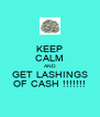 KEEP CALM AND GET LASHINGS OF CASH !!!!!!! - Personalised Poster A4 size