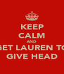 KEEP CALM AND GET LAUREN TO GIVE HEAD - Personalised Poster A4 size