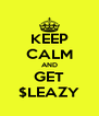 KEEP CALM AND GET $LEAZY - Personalised Poster A4 size