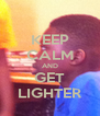 KEEP CALM AND GET LIGHTER - Personalised Poster A4 size