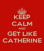 KEEP CALM AND GET LIKE CATHERINE - Personalised Poster A4 size