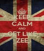 KEEP CALM AND GET LIKE ZEE - Personalised Poster A4 size