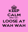 KEEP CALM AND GET LOOSE AT WAH WAH - Personalised Poster A4 size