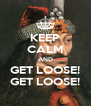 KEEP CALM AND GET LOOSE! GET LOOSE! - Personalised Poster A4 size
