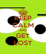 KEEP CALM AND GET LOST - Personalised Poster A4 size