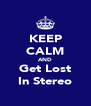 KEEP CALM AND Get Lost In Stereo - Personalised Poster A4 size