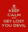KEEP CALM AND GET LOST YOU DEVIL - Personalised Poster A4 size