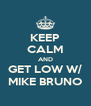 KEEP CALM AND GET LOW W/ MIKE BRUNO - Personalised Poster A4 size