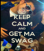 KEEP CALM AND GET MA SWAG - Personalised Poster A4 size