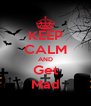 KEEP CALM AND Get Mad - Personalised Poster A4 size