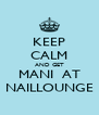 KEEP CALM AND GET MANI  AT NAILLOUNGE - Personalised Poster A4 size