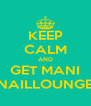 KEEP CALM AND GET MANI NAILLOUNGE - Personalised Poster A4 size