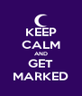 KEEP CALM AND GET MARKED - Personalised Poster A4 size