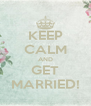 KEEP CALM AND GET MARRIED! - Personalised Poster A4 size