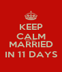 KEEP CALM AND GET MARRIED IN 11 DAYS - Personalised Poster A4 size