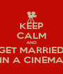KEEP CALM AND GET MARRIED IN A CINEMA - Personalised Poster A4 size