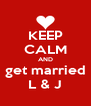 KEEP CALM AND get married L & J - Personalised Poster A4 size