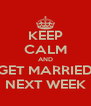 KEEP CALM AND GET MARRIED NEXT WEEK - Personalised Poster A4 size