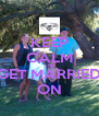 KEEP CALM AND GET MARRIED ON - Personalised Poster A4 size