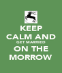 KEEP CALM AND GET MARRIED ON THE MORROW - Personalised Poster A4 size
