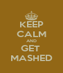 KEEP CALM AND GET  MASHED - Personalised Poster A4 size