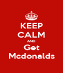 KEEP CALM AND Get Mcdonalds - Personalised Poster A4 size