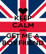 KEEP CALM AND GET ME A BOYFRIEND - Personalised Poster A4 size