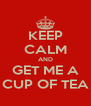 KEEP CALM AND GET ME A CUP OF TEA - Personalised Poster A4 size