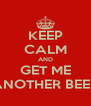 KEEP CALM AND GET ME ANOTHER BEER - Personalised Poster A4 size