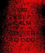 KEEP CALM AND GET ME CLOSER TO GOD - Personalised Poster A4 size