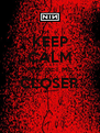 KEEP CALM AND GET ME CLOSER  - Personalised Poster A4 size
