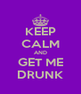 KEEP CALM AND GET ME DRUNK - Personalised Poster A4 size