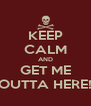 KEEP CALM AND GET ME OUTTA HERE! - Personalised Poster A4 size