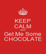 KEEP CALM AND Get Me Some CHOCOLATE - Personalised Poster A4 size