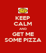 KEEP CALM AND GET ME SOME PIZZA - Personalised Poster A4 size