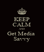 KEEP CALM AND Get Media  Savvy - Personalised Poster A4 size