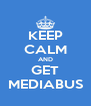 KEEP CALM AND GET MEDIABUS - Personalised Poster A4 size